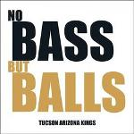 Tucson Arizona Kings - No Bass But Balls