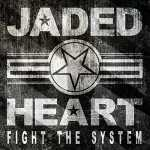 Jaded Heart - Fight The System